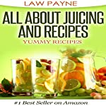 All About Juicing and Recipes: Yummy Recipes | Law Payne