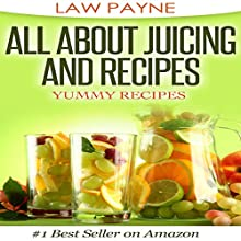 All About Juicing and Recipes: Yummy Recipes (       UNABRIDGED) by Law Payne Narrated by Stefanie Bodkin
