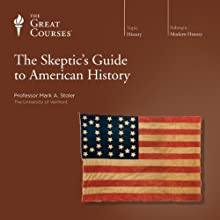 The Skeptic's Guide to American History Lecture by  The Great Courses Narrated by Professor Mark A. Stoler