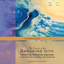 The Essence of the Bhagavad Gita: Explained by Paramhansa Yogananda Audiobook by Swami Kriyananda Narrated by Swami Kriyananda