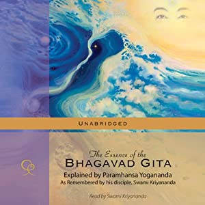 The Essence of the Bhagavad Gita: Explained by Paramhansa Yogananda | [Swami Kriyananda]