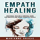 Empath Healing: Emotional Healing & Survival Guide for Empaths and Highly Sensitive People Hörbuch von Marianne Gracie Gesprochen von: Christine Padovan