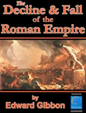 History of the Decline and Fall of the Roman Empire, All 6 volumes plus Biography, Historiography and more. Over 8,000 Links (Illustrated)