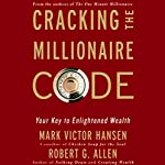 Cracking the Millionaire Code: Your Key to Enlightened Wealth | Mark Victor Hansen,Robert Allen