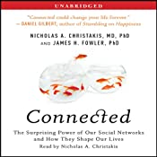 Connected: The Surprising Power of Our Social Networks and How They Shape Our Lives | [Nicholas A. Christakis, James H. Fowler]