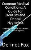 Common Medical Conditions: A Guide for Dentists and Dental Hygienists: An Essential Kindle Pocketbook for Dental Surgeries