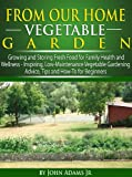 img - for From Our Home Vegetable Garden: Growing and Storing Fresh Food for Family Health and Wellness... Inspiring, Low-Maintenance Vegetable Gardening Advice, Tips and How-To for Beginners book / textbook / text book