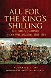 img - for All for the King's Shilling: The British Soldier under Wellington, 1808 1814 (Campaigns and Commanders Series) book / textbook / text book