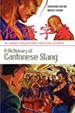 A Dictionary of Cantonese Slang: The Language of Hong Kong Movies, Street Gangs, and City Life