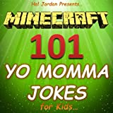 Minecraft: 101 Yo Momma Jokes for Kids (Joke Books for Kids Book 7)