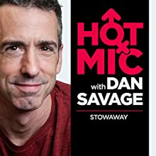 Stowaway Radio/TV Program by  Hot Mic with Dan Savage Narrated by Dan Savage, Lily Be