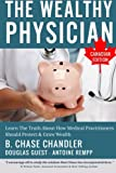 img - for The Wealthy Physician - Canadian Edition: Learn The Truth About How Medical Practitioners Should Protect & Grow Wealth book / textbook / text book