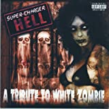Super-Charger Hell: A Tribute to White Zombie [Explicit]
