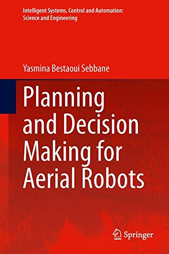 Planning and Decision Making for Aerial Robots (Intelligent Systems, Control and Automation: Science and Engineering)