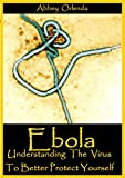 Ebola: Understanding the Virus to Better Protect Yourself