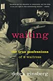 Waiting: The True Confessions of a Waitress