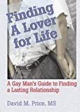 Finding a Lover for Life: A Gay Mans Guide to Finding a Lasting Relationship (Haworth Gay & Lesbian Studies)