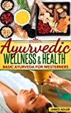 img - for Ayurveda: Ayurvedic Wellness and Health. Basic Ayurveda For Westerners. (Ayurveda, Health, Wellness, Transformation, Lifestyle, Oriental Therapies Coaching) book / textbook / text book