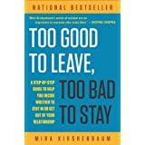 Too Good to Leave, Too Bad to Stay: A Step-by-Step Guide to Help You Decide Whether to Stay In or Get Out of Your Relationship ~ Mira Kirshenbaum