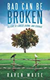 Bad Can Be Broken: A Story of Cancer, Karma, and Courage