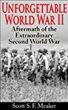 Unforgettable World War II: Aftermath of the Extraordinary Second World War