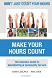 img - for Don't Just Count Your Hours, Make Your Hours Count: The Essential Guide to Volunteering & Community Service book / textbook / text book