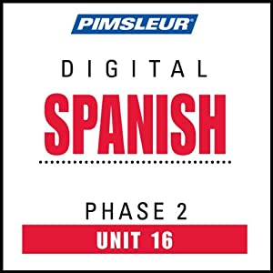 Spanish Phase 2, Unit 16: Learn to Speak and Understand Spanish with Pimsleur Language Programs   [Pimsleur]
