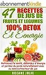 47 RECETTES DE JUS DE FRUITS ET L�GUM...