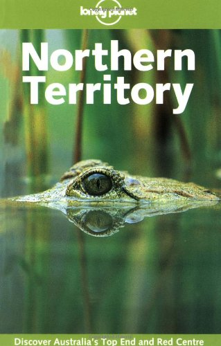 Lonely Planet Northern Territory (Lonely Planet Central Australia: Adelaide to Darwin) (Lonely Planet Central Australia compare prices)
