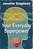 img - for Your Everyday Superpower: Can the New Brain Science Open the Door to an Altered Reality? book / textbook / text book