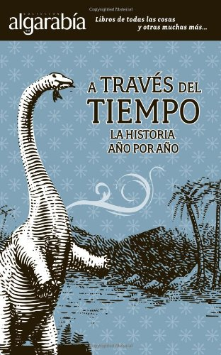 A traves del tiempo. La historia a o por a o. (Algarabia / Rejoicing) (Spanish Edition)