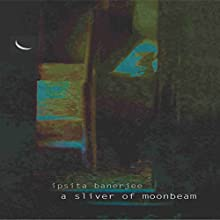 A Sliver of Moonbeam Audiobook by Ipsita Banerjee Narrated by Chiquito Joaquim Crasto