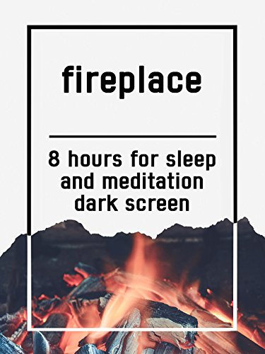 Fireplace, 8 hours for Sleep and Meditation, dark screen