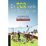 Ein Tor würde dem Spiel gut tun. Das ultimative Buch der Fußball-Wahrheiten