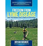 img - for By Bryan Rosner Freedom From Lyme Disease: New Treatments for a Complete Recovery book / textbook / text book