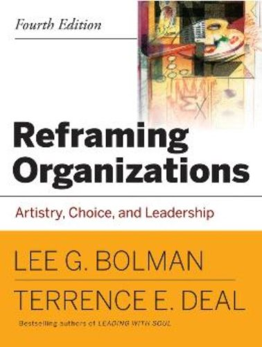 Reframing Organizations: Artistry, Choice and Leadership