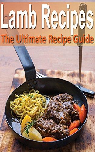 Free Kindle Book : Lamb - The Ultimate Recipe Guide