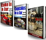 """3 Book Dessert Bundle- """"Gifts in Jars: Easy, Inexpensive Cookie in a Jar Recipes to Make and Give"""" & """"Cakes in a Jar"""" & """"Cupcake in a Jar Recipes"""""""