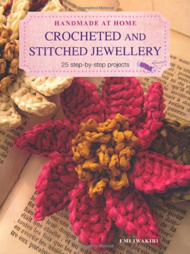 Crocheted and Stitched Jewelry 25 Step-By-Step Projects Emi Iwakiri CICO Books