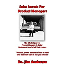 Sales Secrets for Product Managers: Tips &Techniques for Product Managers to Better Understand How to Sell Their Product (       UNABRIDGED) by Jim Anderson Narrated by Jim Anderson