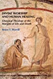 img - for Divine Worship and Human Healing: Liturgical Theology at the Margins of Life and Death book / textbook / text book