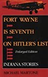 Fort Wayne is Seventh on Hitlers List, Enlarged Edition: Indiana Stories