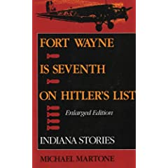 Fort Wayne is Seventh on Hitler's List, Enlarged Edition: Indiana Stories by Michael Martone