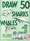 Draw 50 Sharks, Whales, and Other Sea Creatures (0385246277) by Lee J. Ames