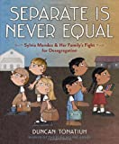 Separate Is Never Equal: Sylvia Mendez and Her Familys Fight for Desegregation