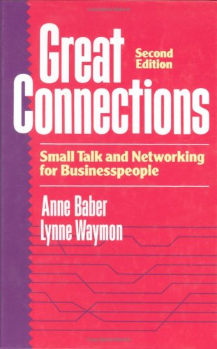 Great Connections: Small Talk and Networking for Businesspeople, Anne Baber, Lynne Waymon