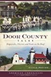 Door County Tales:: Shipwrecks, Cherries and Goats on the Roof (American Chronicles)