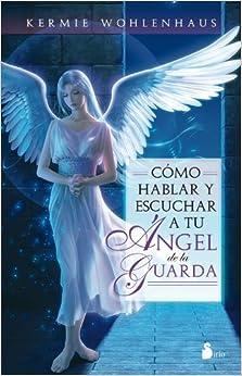 Como hablar y escuchar a tu angel de la guarda (Spanish Edition