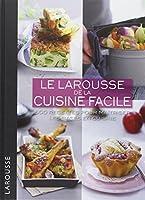 Le Larousse de la cuisine facile : 500 recettes pour maîtriser les bases en cuisine