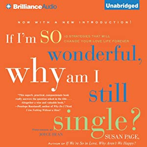 If I'm So Wonderful, Why Am I Still Single?: Ten Strategies That Will Change Your Love Life Forever | [Susan Page]